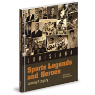 Louisiana Sports Legends and Heroes: Leaving a Legacy